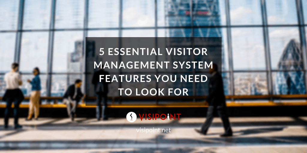 5 Essential Visitor Management System Features you Need to Look For