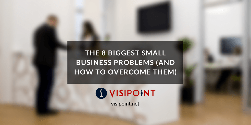 The 8 Biggest Small Business Problems (And How to Overcome Them)