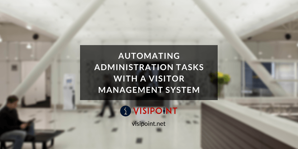 Automating Administration Tasks With a Visitor Management System