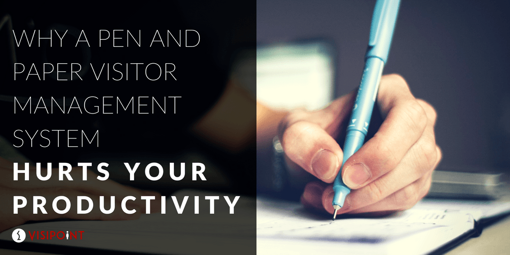 Why a Pen and Paper Visitor Management System Hurts Your Productivity