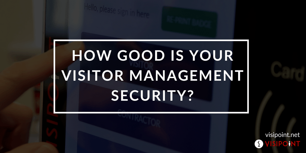 How Good is your Visitor Management Security?