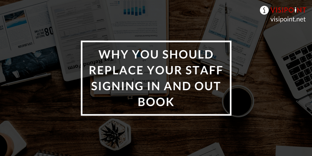 Why You Should Replace Your Staff Signing In and Out Book