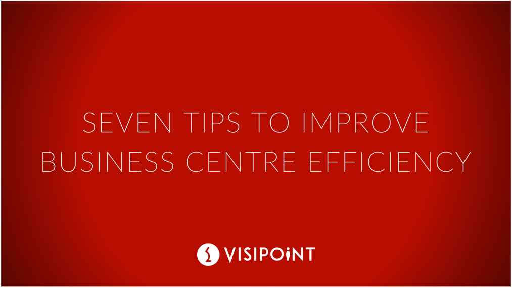 Seven tips to improve business centre efficiency
