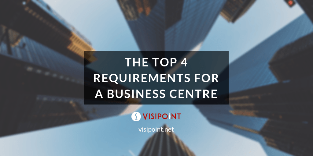 The Top 4 Requirements for a Business Centre