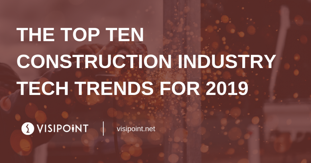 The Top Ten Construction Industry Tech Trends for 2019