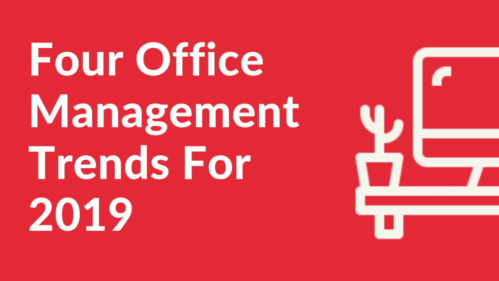 Four Office Management Trends For 2019
